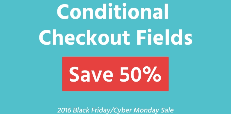 conditional-checkout-fields-black-friday-deals-2016