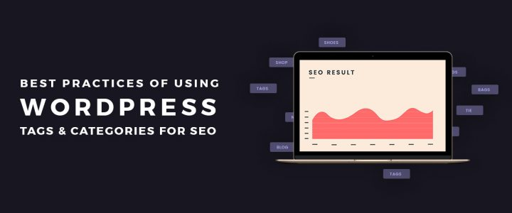 10 Best Practices of Using WordPress Tags & Categories for SEO