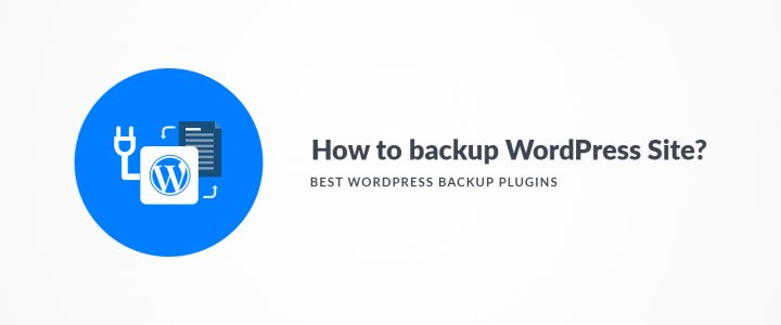 How to backup WordPress Site: 5 Best WordPress Backup Plugins for 2019