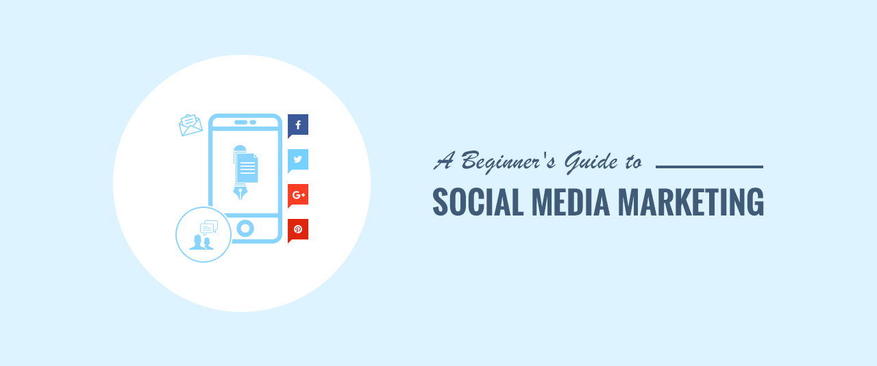 The Ultimate Beginner's Guide to Social Media Marketing