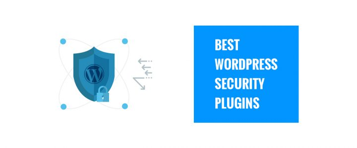 10 Best WordPress Security Plugins to Secure WP Sites in 2019