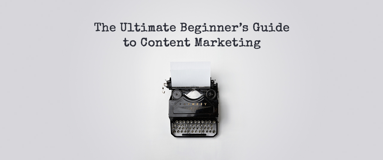 A Beginner's Guide to Content Marketing: How to build a Content Marketing Strategy?