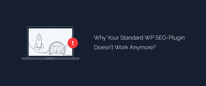 Why Your Standard WordPress SEO-Plugin Doesn't Work Anymore