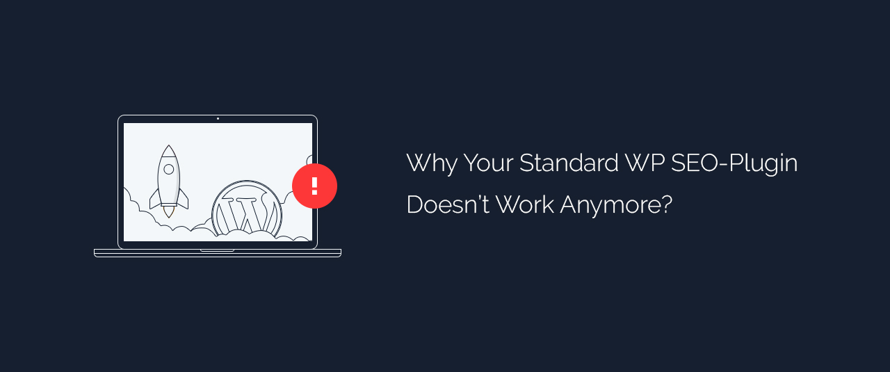 Why Your Standard WordPress SEO-Plugin Doesn't Work Anymore
