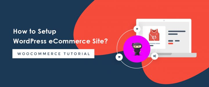 How to Set Up WooCommerce – The Ultimate WooCommerce Tutorial for Beginners