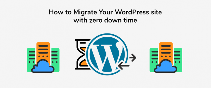 How to Migrate a WordPress Site With Zero Down Time