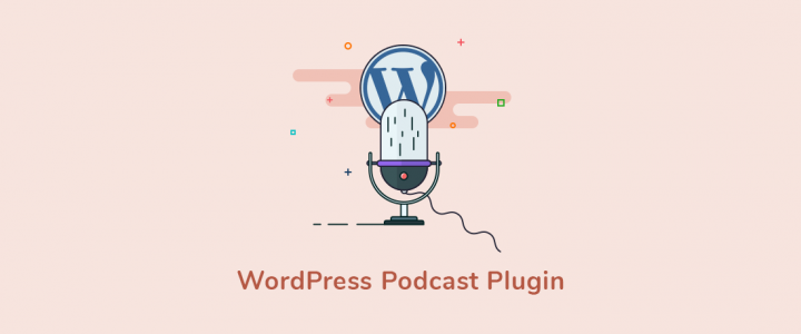 5 of the Top WordPress Podcast Plugins for 2020