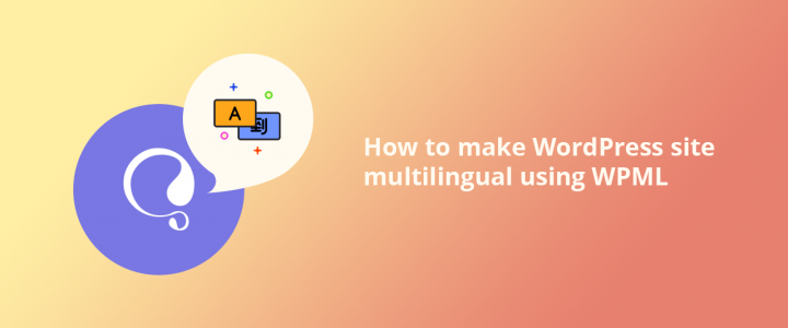 How to Make WordPress Site Multilingual using WPML: Beginner's Guide