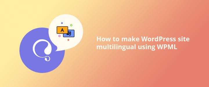 How to Make WordPress Site Multilingual using WPML: Beginner's Guide