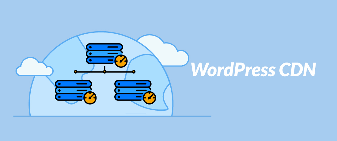 WordPress CDN: How to Boost WP Speed by Integrating a CDN?
