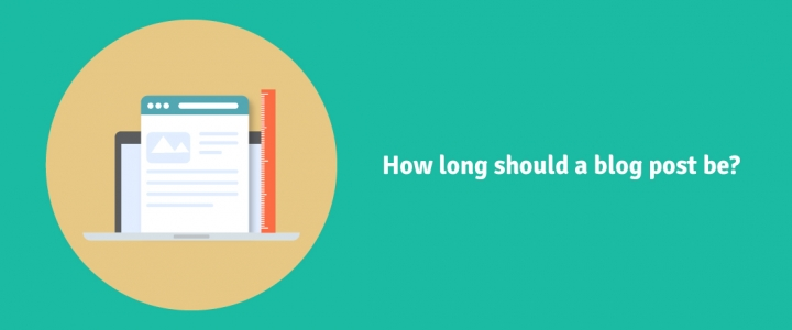 How Long Should a Blog Post Be? Thorough guide to an effective blog!