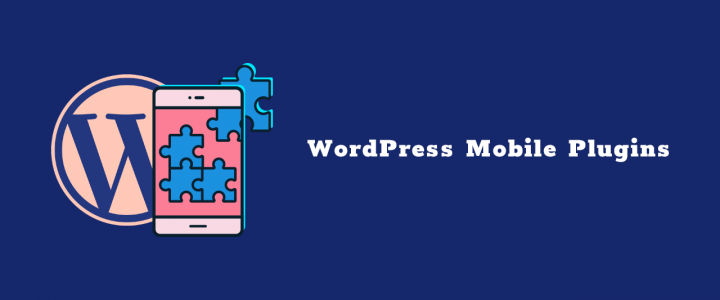 5 Best WordPress Mobile Plugins For a Responsive and Powerful Interface!