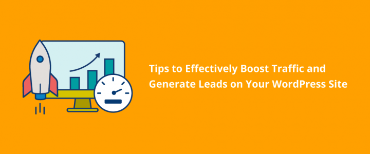 Tips to Effectively Boost Traffic and Generate Leads on Your WordPress Site