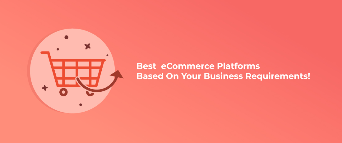 5 Best eCommerce Platforms Based On Your Business Requirements 2019