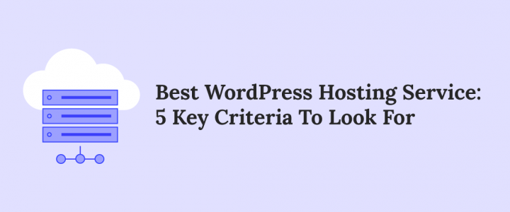 5 Key Criteria to Choose the Best WordPress Hosting Service