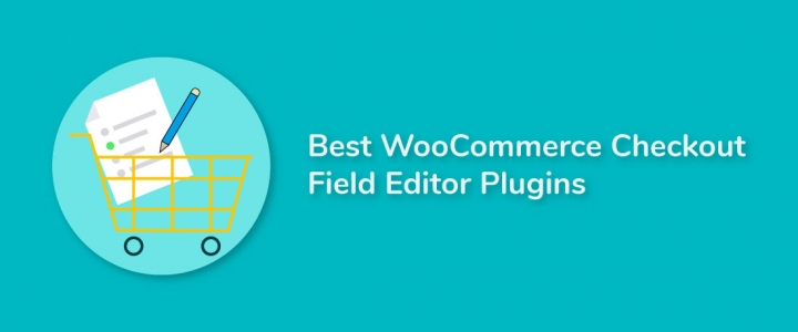 7 Best Free and Premium WooCommerce Checkout Field Editor Plugins!