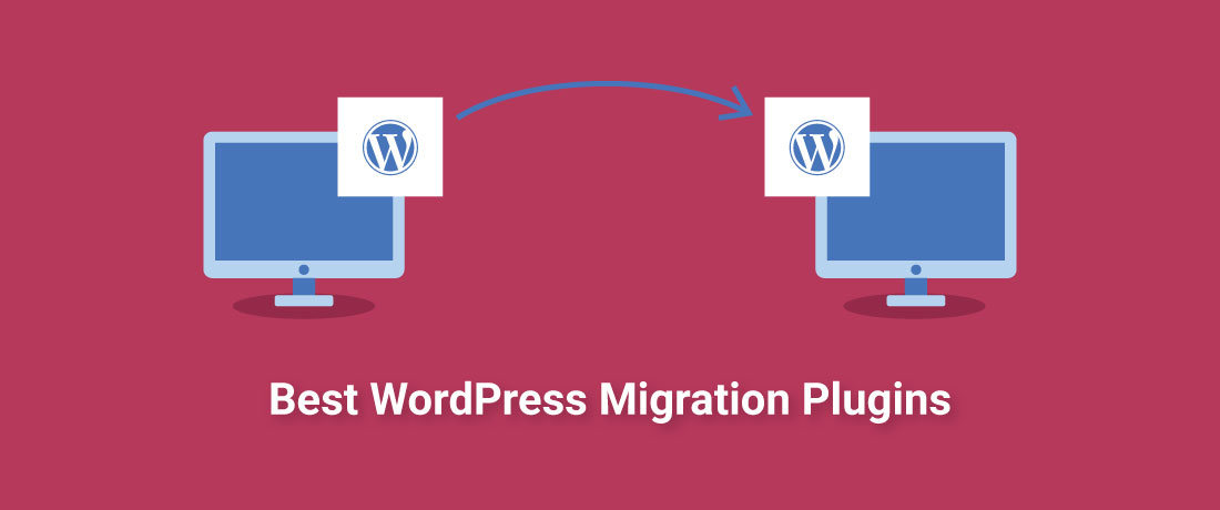 7 Amazing WordPress Migration Plugins to Help You Move Your Website!