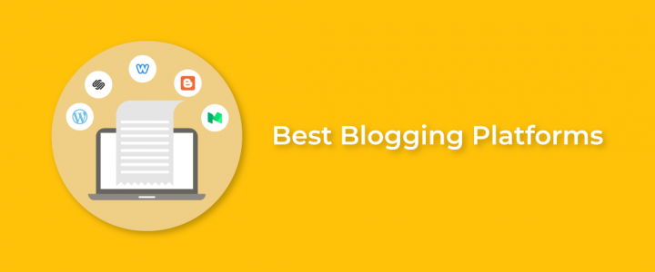 The Best Blogging Platforms To Get You Started In 2020!