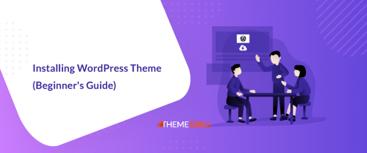 How to Install a WordPress Theme? (Step by Step Guide for Beginners)