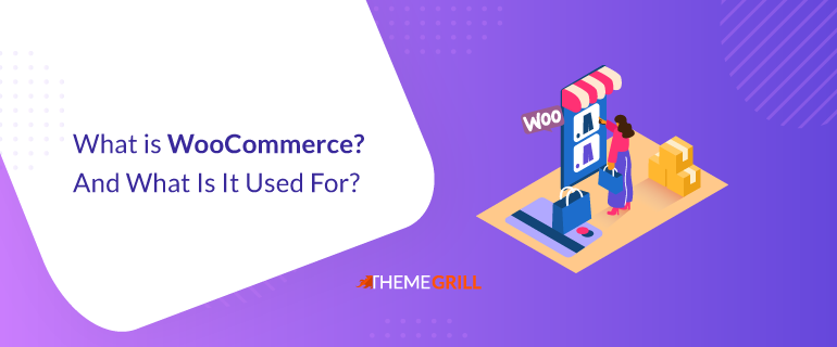 What is WooCommerce? And What is it Used for?