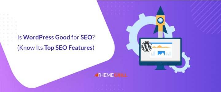 Is WordPress Good for SEO? 12 Reasons Why It's Best CMS for SEO