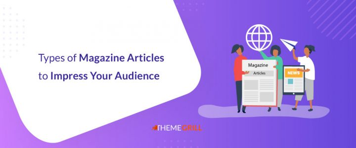 20 Popular Types of Magazine Articles to Impress Your Audience (2021)